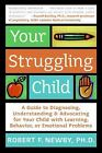 Your Struggling Child : A Guide to Diagnosing, Understanding and Advocating...