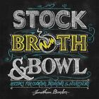 Stock, Broth, and Bowl : Recipes for Cooking, Drinking, and Nourishing