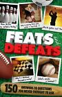 Feats and Defeats : 150 Answers to Questions You Never Thought to Ask