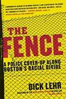 The Fence: A Police Cover-up Along Boston's Racial Divide by Lehr, Dick