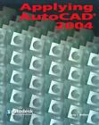 Applying AutoCAD 2004, Student Edition by Terry Wohlers