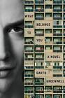 New WHAT BELONGS TO YOU - A NVEL GARTH GREENWELL- 1st / HARDCOVER BOOK