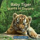Photo Adventure-Baby Tiger Wants to Explore by Alice Greene
