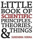 The Little Book of Scientific Principles, Theories, and Things by Surendra Verma