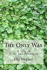 The Only Way : A Tale of Pride and Prejudice by Ola Wegner