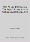 Man As God Intended : A Theological Survey from an Anthropological Perspective