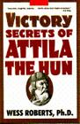 Victory Secrets of Attila the Hun  (ExLib) by Wess Roberts