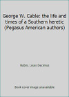 George W. Cable: the life and times of a Southern heretic (Pegasus American...