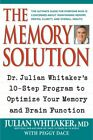 The Memory Solution : Dr. Julian Whitaker's 10-Step Program to Optimize Your...