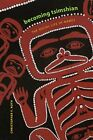 Becoming Tsimshian : The Social Life of Names by Christopher F. Roth and...