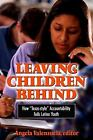 Leaving Children Behind : Why Texas-Style Accountability Fails Latino Youth