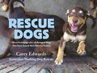 Rescue Dogs : Heartwarming Tales of Dumped Dogs That Have Found Their Forever...