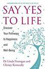 Say Yes to Life: Discover Your Pathways to Happiness and W... by Finnegan, Linda