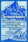 The Nation Builders : A Sesquicentennial History of the Corps of...