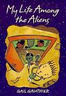 My Life among the Aliens  (ExLib) by Gail Gauthier