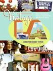 Vintage L. A. : Eats, Boutiques, D?cor, Landmarks, Markets and More