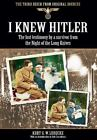 I KNEW HITLER: The Lost Testimony by a Survivor from the Night of the Long Knive