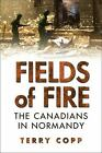 Fields of Fire : The Canadians in Normandy by Terry Copp