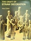 Craft of Straw Decoration, The by Alec Coker (1975-12-06)