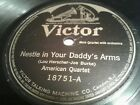 AMERICAN QUARTET Nestle Daddys Arms / PEERLESS QUARTET Missin Mammys Kissin 78
