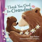 Thank You, God, for Grandma by Amy Parker