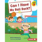 Can I Have My Ball Back? - Hardcover NEW Hemming, Alice 01/01/2019