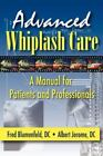 Advanced Whiplash Care : A Manual for Patients and Professionals by Albert...