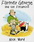 Farmer George and the Fieldmice by Nick Ward
