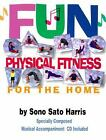 Fun Physical Fitness for the Home by Sono S. Harris