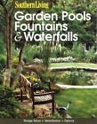 Garden Pools, Fountains and Waterfalls by Southern Living Editors
