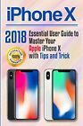 iPhone X: 2018 Essential User Guide to Master Your Apple iPhone X with Tips a…