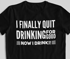 I Finally Quit Drinking Alcohol T shirt Funny Drunk tshirt For Gift Sarcasm tee