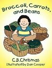 Broccoli, Carrots, and Beans NEW by C.B. Chrismas