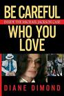 Be Careful Who You Love: Inside the Michael Jackson Case by Diane Dimond (Englis