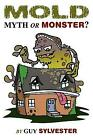 Mold: Myth or Monster? by Guy Sylvester (English) Paperback Book Free Shipping!