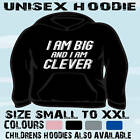 I AM BIG CLEVER FUNNY HUMOUR SLOGAN HOODIE HOODED TOP
