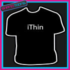 I THIN FAT NOVELTY GIFT FUNNY SLOGAN JOKE TSHIRT