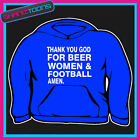 THANK YOU GOD FOR BEER WOMEN & FOOTBALL HOODY HOODIE ALL SIZES & COLOURS