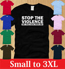 STOP THE VIOLENCE MENS T-SHIRT S M L XL 2XL 3XL funny sarcastic offensive tee