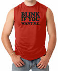 Blink If You Want Me - Funny Humor Witty Men's SLEEVELESS T-shirt