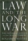 Law and The Long War Benjamin Wittes America Needs Laws To Protect Us