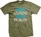 No Girlfriend No Problem Single Party Sex Summer FREE SHIPPING New Men T-shirt