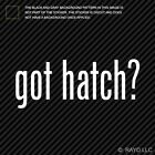 Got Hatch ? Sticker Die Cut Decal