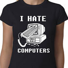 I Hate Computers Ladies t-shirt IPAD ANDROID IPHONE BIRTHDAY GEEK QUOTE FUNNY