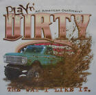 AMERICAN OUTFITTERS PLAYIN' DIRTY THE WAY I LIKE IT 4X4 TRUCK MUDDIN' SHIRT #341