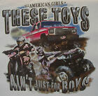 ALL AMERICAN GIRL THESE TOYS AIN'T JUST 4 BOYS WHEELERS COUNTRY SHIRT #51