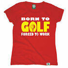 Born To Golf Forced To Work WOMENS T-SHIRT Golfer Golfing Funny birthday gift