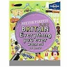 Great Britain: Everything You Wanted to Know by Lonely Planet c2012  VGC PB