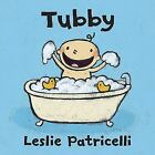 Tubby by Leslie Patricelli c2010, NEW Board Book, We combine shipping