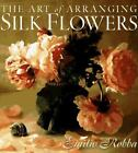 The Art of Arranging Silk Flowers by Emilio Robba (1998, Hardcover)